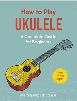 Dan Scanlan - How To Play Ukulele - A Complete Guide For Absolute Beginners