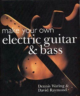 Dennis Waring, David Raymond - Make Your Own Electric Guitar & Bass