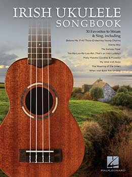 Irish Ukulele Songbook - 30 Favorites To Strum & Sing