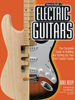 Will Kelly And Lee Dickson - How to Build Electric Guitars