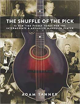 Adam Tanner - Shuffle Of The Pick. 12 Old Time Tunes For The Intermediate And Advanced Mandolin Player