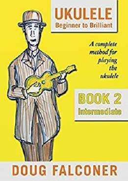 Doug Falconer - Ukulele Beginner to Brilliant Book 2- Intermediate. A Complete Method For Playing The Ukulele
