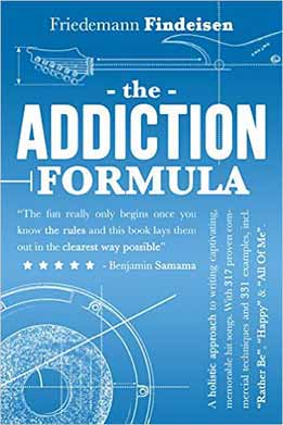 Friedemann Findeisen - The Addiction Formula. A Holistic Approach To Writing Captivating, Memorable Hit Songs