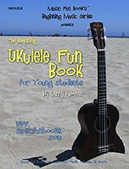The Beginning Ukulele Fun Book For Young Students