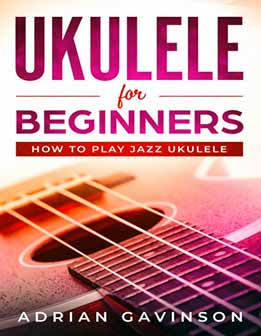Adrian Gavinson - Ukulele For Beginners. How To Play Jazz Ukulele