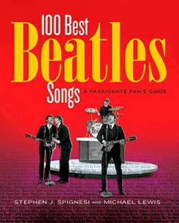 Stephen J. Spignesi & Michael Lewis - The 100 Best Beatles Songs A Passionate Fan's Guide