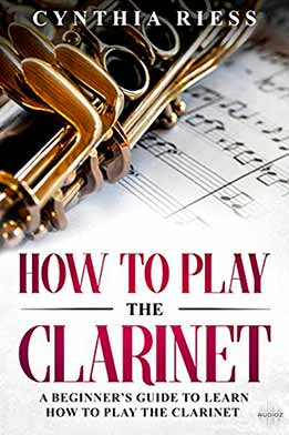 How To Play The Clarinet - A Beginners Guide To Learn How To Play The Clarinet