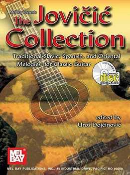 Jovan Jovicic, Uros Dojcinovic - The Jovicic Collection - Traditional Slavic, Spanish, And Oriental Melodies For Classical Guitar