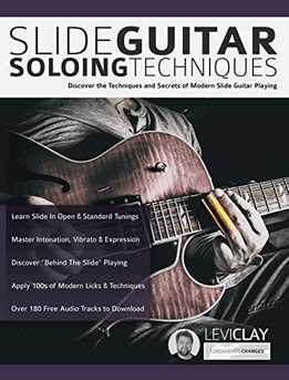 Levi Clay - Slide Guitar Soloing Techniques - Discover The Techniques And Secrets Of Modern Slide Guitar Playing