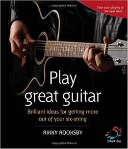 Rikky Rooksby - Play Great Guitar Brilliant Ideas For Getting More Out Of Your Six-String