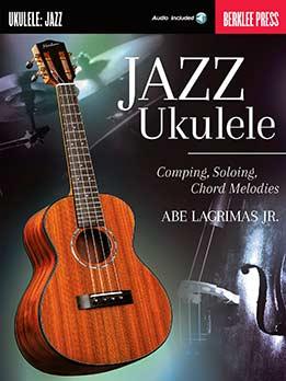 Abe Lagrimas Jr. - Jazz Ukulele: Comping, Soloing, Chord Melodies