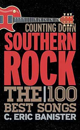 C. Eric Banister - Counting Down Southern Rock The 100 Best Songs