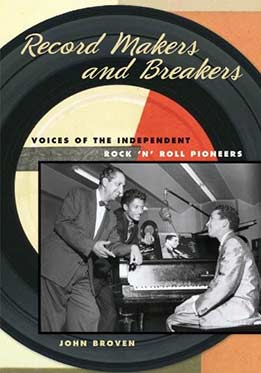 John Broven - Record Makers and Breakers Voices of the Independent Rock 'n' Roll Pioneers