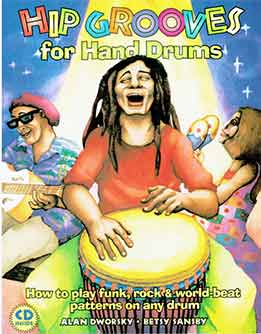 Alan Dworsky & Betsy Sansby - Hip Grooves For Hand Drums How To Play Funk, Rock & World-Beat Patterns On Any Drum