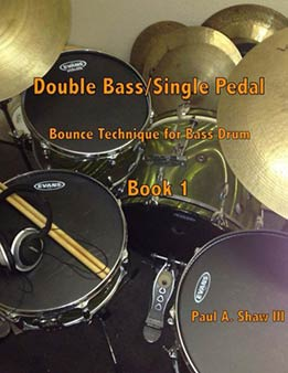 Paul A Shaw III — Double BassSingle Pedal Bounce Technique For Bass Drum Book 1