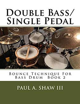 Paul A Shaw III - Double BassSingle Pedal Bounce Technique For Bass Drum Book 2