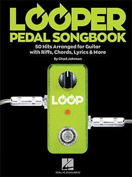 Chad Johnson - Looper Pedal Songbook. 50 Hits Arranged For Guitar With Riffs, Chords, Lyrics & More