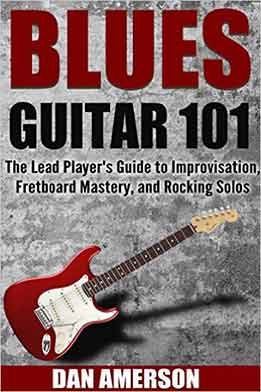 Dan Amerson - Blues Guitar 101. The Lead Player's Guide To Improvisation, Fretboard Mastery, And Rocking Solos