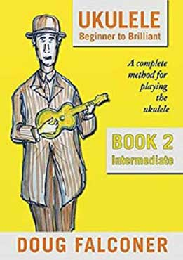 Doug Falconer - Ukulele Beginner to Brilliant Book 2- Intermediate. A Complete Method For Playing The Ukulele