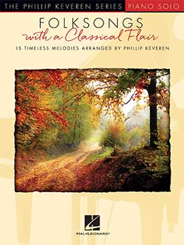 Folksongs With A Classical Flair - 15 Timeless Melodies Arranged By Phillip Keveren