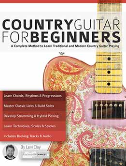 Levi Clay - Country Guitar for Beginners. A Complete Country Guitar Method To Learn Traditional And Modern Country Guitar Playing