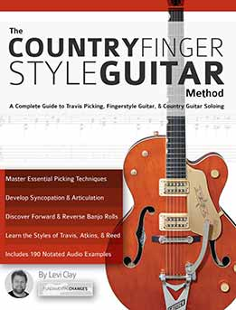 Levi Clay - The Country Fingerstyle Guitar Method. A Complete Guide To Travis Picking, Fingerstyle Guitar, & Country Guitar Soloing