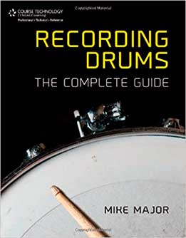 Mike Major - Recording Drums. The Complete Guide