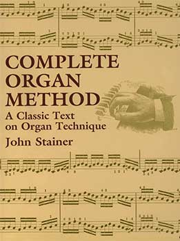John Stainer - Complete Organ Method. A Classic Text On Organ Technique