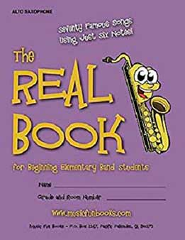 The Real Book For Beginning Elementary Band Students (Alto Sax) Seventy Famous Songs Using Just Six Notes