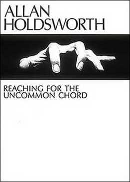 Allan Holdsworth – Reaching For The Uncommon Chord