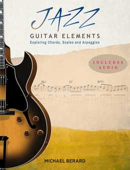 Michael Berard - Jazz Guitar Elements. Exploring Chords, Scales And Arpeggios