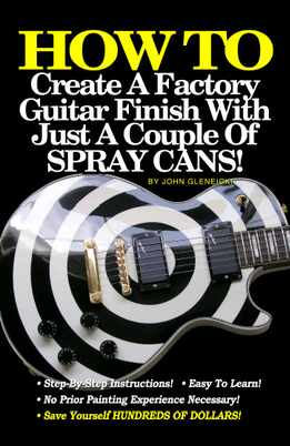 John Gleneicki - How To Create A Factory Guitar Finish With Just A Couple Of Spray Cans!