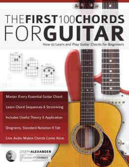 Joseph Alexander - The First 100 Chords for Guitar. How to Learn and Play Guitar Chords. The Complete Beginner Guitar Method