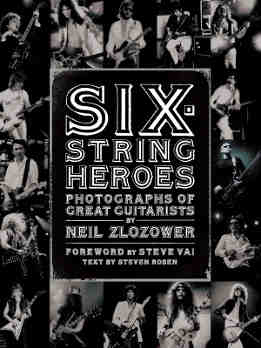 Neil Zlozower - Six-String Heroes. Photographs Of Great Guitarists