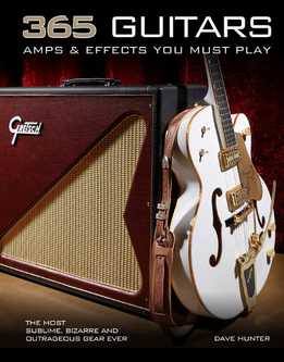 Dave Hunter - 365 Guitars, Amps & Effects You Must Play