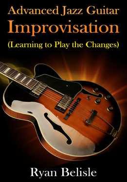 Ryan Belisle - Advanced Jazz Guitar Improvisation. Learning To Play The Changes