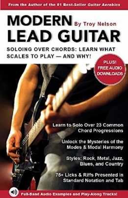 Troy Nelson - Modern Lead Guitar - Soloing Over Chords. Learn What Scales To Play – And Why!