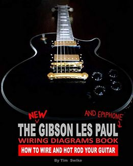 Tim Swike - The New Gibson Les Paul And Epiphone Wiring Diagrams Book - How To Wire And Hot Rod Your Guitar