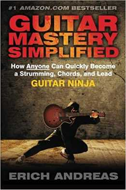 Erich Andreas - Guitar Mastery Simplified - How Anyone Can Quickly Become A Strumming, Chords, And Lead Guitar Ninja