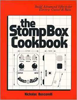 Nicholas Boscorelli - The Stomp Box Cookbook - Build Advanced Effects For Electric Guitar & Bass