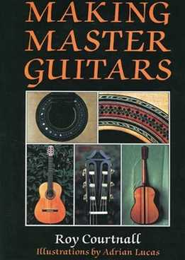 Roy Courtnall, Adrian Lucas - Making Master Guitars