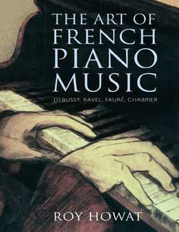 Roy Howat - The Art Of French Piano Music - Debussy, Ravel, Fauré, Chabrier