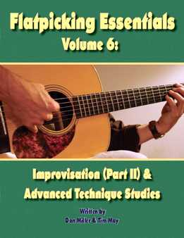 Dan Miller & Tim May - Flatpicking Essentials Vol. 6 - Improvisation (Part II) & Advanced Technique Studies