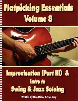Dan Miller & Tim May - Flatpicking Essentials Vol. 8 - Improvisation (Part III) & Intro To Swing And Jazz Soloing