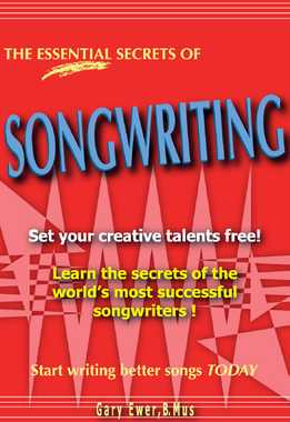 Gary Ewer, B. Mus - The Essential Secrets Of Songwriting
