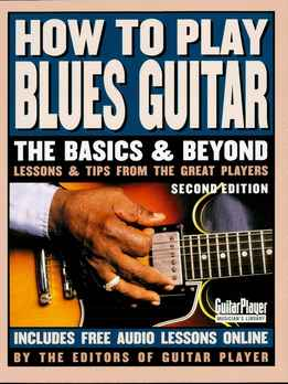 How To Play Blues Guitar - The Basics And Beyonds