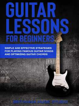 Guitar Lessons For Beginners - Simple And Effective Strategies For Playing Famous Guitar Songs