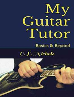 C. L. Nichols - My Guitar Tutor - Basics & Beyond
