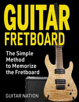 Guitar Fretboard - The Simple Method To Memorize The Fretboard