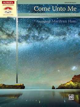 Marilynn Ham - Come Unto Me - 10 Comforting Solo Piano Arrangements For Worship, Advanced Piano